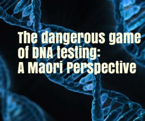 Dangerous game of DNA testing for Maori