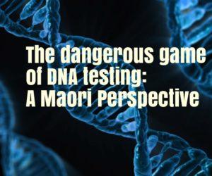 Dangerous game of DNA testing for Maori - Karaitiana Taiuru